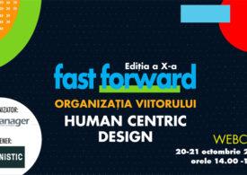 Webcast: FAST FORWARD. ORGANIZAȚIA VIITORULUI, Ediția X. HUMAN CENTRIC DESIGN